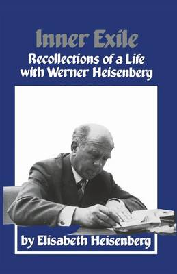 Inner Exile: Recollections of a life with Werner Heisenberg (Paperback)