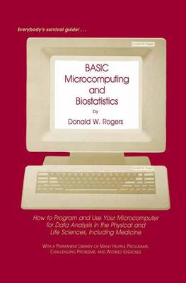 BASIC Microcomputing and Biostatistics: How to Program and Use Your Microcomputer for Data Analysis in the Physical and Life Sciences, Including Medicine (Paperback)