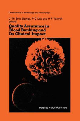 Quality Assurance in Blood Banking and Its Clinical Impact: Proceedings of the Seventh Annual Symposium on Blood Transfusion, Groningen 1982, organized by the Red Cross Blood Bank Groningen-Drenthe - Developments in Hematology and Immunology 7 (Paperback)