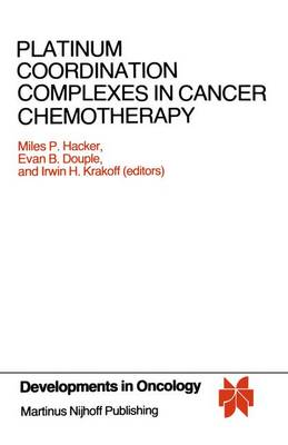 Platinum Coordination Complexes in Cancer Chemotherapy: Proceedings of the Fourth International Symposium on Platinum Coordination Complexes in Cancer Chemotherapy convened in Burlington, Vermont by the Vermont Regional Cancer Center and the Norris Cotton Cancer Center, June 22-24, 1983 - Developments in Oncology 17 (Paperback)