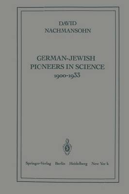 German-Jewish Pioneers in Science 1900-1933: Highlights in Atomic Physics, Chemistry, and Biochemistry (Paperback)