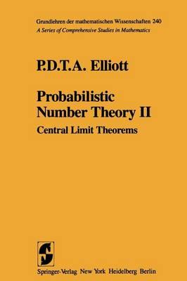 Probabilistic Number Theory II: Central Limit Theorems - Grundlehren der mathematischen Wissenschaften 240 (Paperback)
