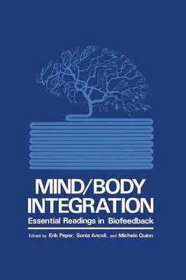 Mind/Body Integration: Essential Readings in Biofeedback (Paperback)