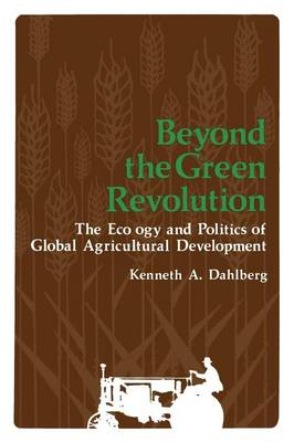 Beyond the Green Revolution: The Ecology and Politics of Global Agricultural Development (Paperback)