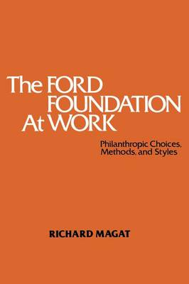 The Ford Foundation at Work: Philanthropic Choices, Methods and Styles (Paperback)
