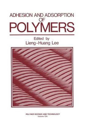 Adhesion and Adsorption of Polymers - Polymer Science and Technology Series 12 (Paperback)