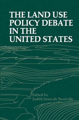 The Land Use Policy Debate in the United States - Environment, Development and Public Policy: Environmental Policy and Planning (Paperback)