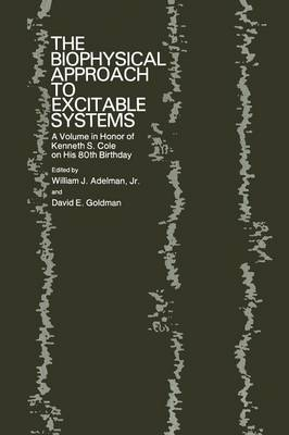 The Biophysical Approach to Excitable Systems: A Volume in Honor of Kenneth S. Cole on His 80th Birthday (Paperback)