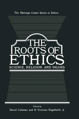 The Roots of Ethics: Science, Religion, and Values - The Hastings Center Series in Ethics (Paperback)