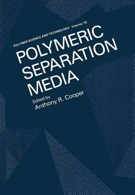 Polymeric Separation Media - Polymer Science and Technology Series 16 (Paperback)