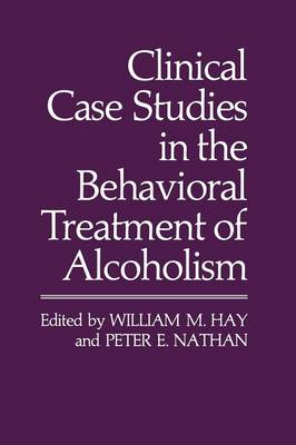 Clinical Case Studies in the Behavioral Treatment of Alcoholism (Paperback)