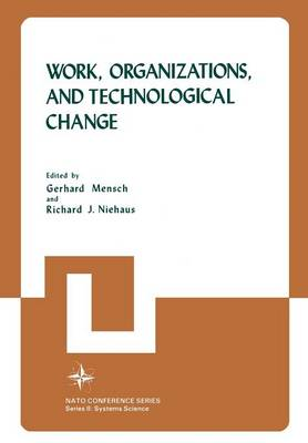 Work, Organizations, and Technological Change - Nato Conference Series 11 (Paperback)