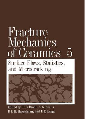 Fracture Mechanics of Ceramics: Fracture Mechanics of Ceramics Surface Flaws, Statistics, and Microcracking Volume 5 (Paperback)