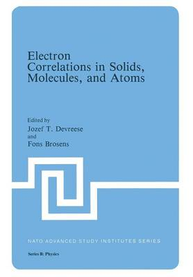 Electron Correlations in Solids, Molecules, and Atoms - NATO Science Series B 81 (Paperback)