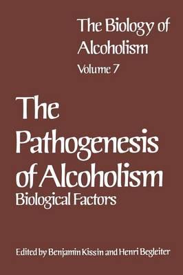 The Biology of Alcoholism: Vol. 7 The Pathogenesis of Alcoholism: Biological Factors (Paperback)