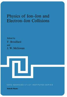 Physics of Ion-Ion and Electron-Ion Collisions - Nato ASI Subseries B: 83 (Paperback)