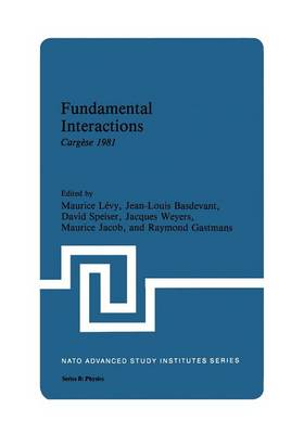 Fundamental Interactions: Cargese 1981 - NATO Science Series B 85 (Paperback)