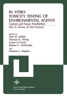 In Vitro Toxicity Testing of Environmental Agents: Current and Future Possibilities Part A: Survey of Test Systems - Nato Conference Series 5 (Paperback)