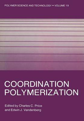 Coordination Polymerization - Polymer Science and Technology Series 19 (Paperback)