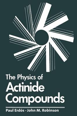 The Physics of Actinide Compounds - Physics of Solids and Liquids (Paperback)