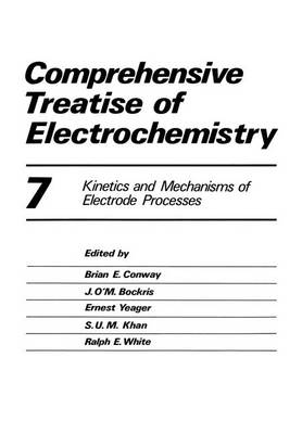 Comprehensive Treatise of Electrochemistry: Volume 7 Kinetics and Mechanisms of Electrode Processes (Paperback)