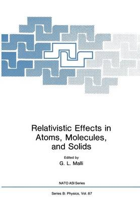 Relativistic Effects in Atoms, Molecules, and Solids - NATO Science Series B 87 (Paperback)
