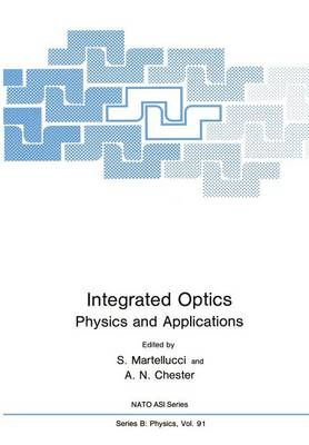 Integrated Optics: Physics and Applications - Nato ASI Subseries B: 91 (Paperback)