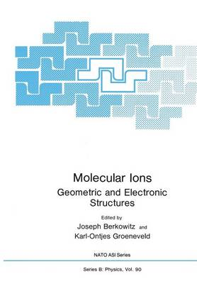 Molecular Ions: Geometric and Electronic Structures - Nato ASI Subseries B: 91 (Paperback)