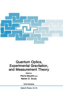 Quantum Optics, Experimental Gravity, and Measurement Theory - NATO Science Series B 94 (Paperback)