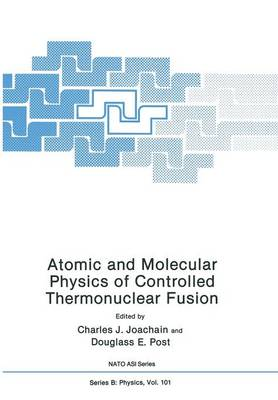 Atomic and Molecular Physics of Controlled Thermonuclear Fusion - Nato ASI Subseries B: 101 (Paperback)