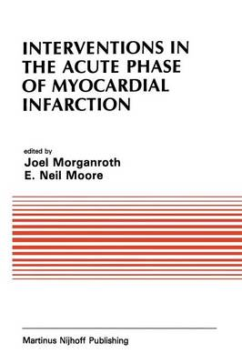 Interventions in the Acute Phase of Myocardial Infarction - Developments in Cardiovascular Medicine 41 (Paperback)