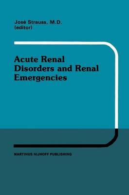 Acute Renal Disorders and Renal Emergencies: Proceedings of Pediatric Nephrology Seminar X held at Bal Harbour, Florida, January 30 - February 3, 1983 - Developments in Nephrology 7 (Paperback)