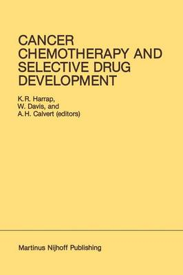 Cancer Chemotherapy and Selective Drug Development: Proceedings of the 10th Anniversary Meeting of the Coordinating Committee for Human Tumour Investigations, Brighton, England, October 24-28, 1983 - Developments in Oncology 23 (Paperback)