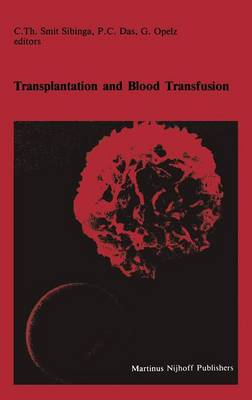 Transplantation and Blood Transfusion: Proceedings of the Eighth Annual Symposium on Blood Transfusion, Groningen 1983, organized by the Red Cross Blood Bank Groningen-Drenthe - Developments in Hematology and Immunology 10 (Paperback)