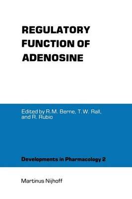 Regulatory Function of Adenosine: Proceedings of the International Symposium on Adenosine, Charlottesville, Virginia, June 7-11,1982 - Developments in Pharmacology 2 (Paperback)