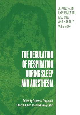 The Regulation of Respiration During Sleep and Anesthesia - Advances in Experimental Medicine and Biology 99 (Paperback)