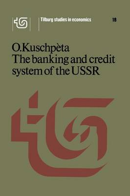 The banking and credit system of the USSR - Tilburg Studies in Economics 18 (Paperback)