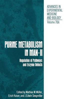 Purine Metabolism in Man-II: Regulation of Pathways and Enzyme Defects - Advances in Experimental Medicine and Biology 76A (Paperback)