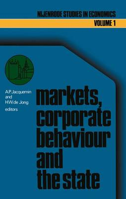 Markets, corporate behaviour and the state: International aspects of industrial organization - Nijenrode Studies in Econometrics 1 (Paperback)