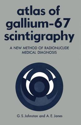 Atlas of Gallium-67 Scintigraphy: A New Method of Radionuclide Medical Diagnosis (Paperback)