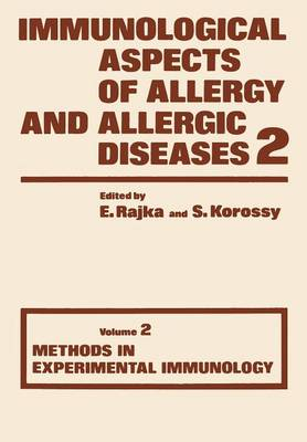 Immunological Aspects of Allergy and Allergic diseases: Volume 2 Methods in Experimental Immunology - Immunological Aspects of Allergy and Allergic Diseases 2 (Paperback)
