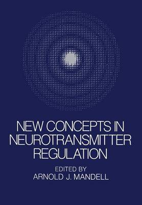 New Concepts in Neurotransmitter Regulation: Proceedings of a Symposium on Drug Abuse and Metabolic Regulation of Neurotransmitters held in La Jolla, Californina, in July 1972 (Paperback)