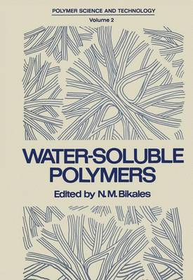 Water-Soluble Polymers: Proceedings of a Symposium held by the American Chemical Society, Division of Organic Coatings and Plastics Chemistry, in New York City on August 30-31, 1972 - Polymer Science and Technology 2 (Paperback)
