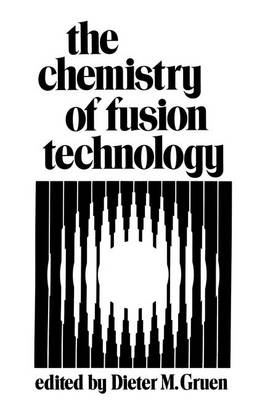 The Chemistry of Fusion Technology: Proceedings of a Symposium on the Role of Chemistry in the Development of Controlled Fusion, an American Chemical Society Symposium, held in Boston, Massachusetts, April 1972 (Paperback)