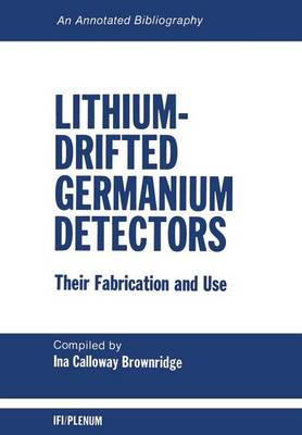 Lithium-Drifted Germanium Detectors: Their Fabrication and Use: An Annotated Bibliography (Paperback)