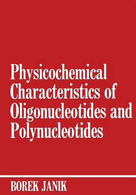 Physicochemical Characteristics of Oligonucleotides and Polynucleotides (Paperback)