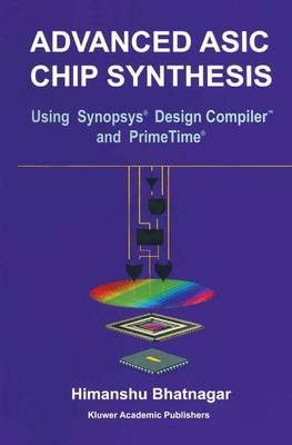 Advanced ASIC Chip Synthesis: Using Synopsys (R) Design Compiler (TM) and PrimeTime (R) (Paperback)