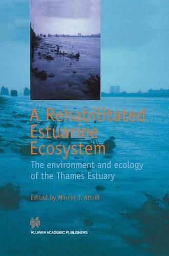 A Rehabilitated Estuarine Ecosystem: The environment and ecology of the Thames Estuary (Paperback)