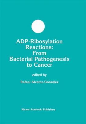 ADP-Ribosylation Reactions: From Bacterial Pathogenesis to Cancer - Developments in Molecular and Cellular Biochemistry 30 (Paperback)