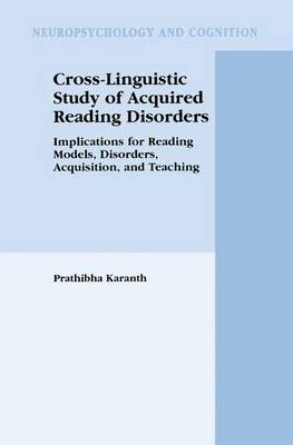 Cross-Linguistic Study of Acquired Reading Disorders: Implications for Reading Models, Disorders, Acquisition, and Teaching - Neuropsychology and Cognition 24 (Paperback)